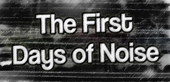 First Days of Noise